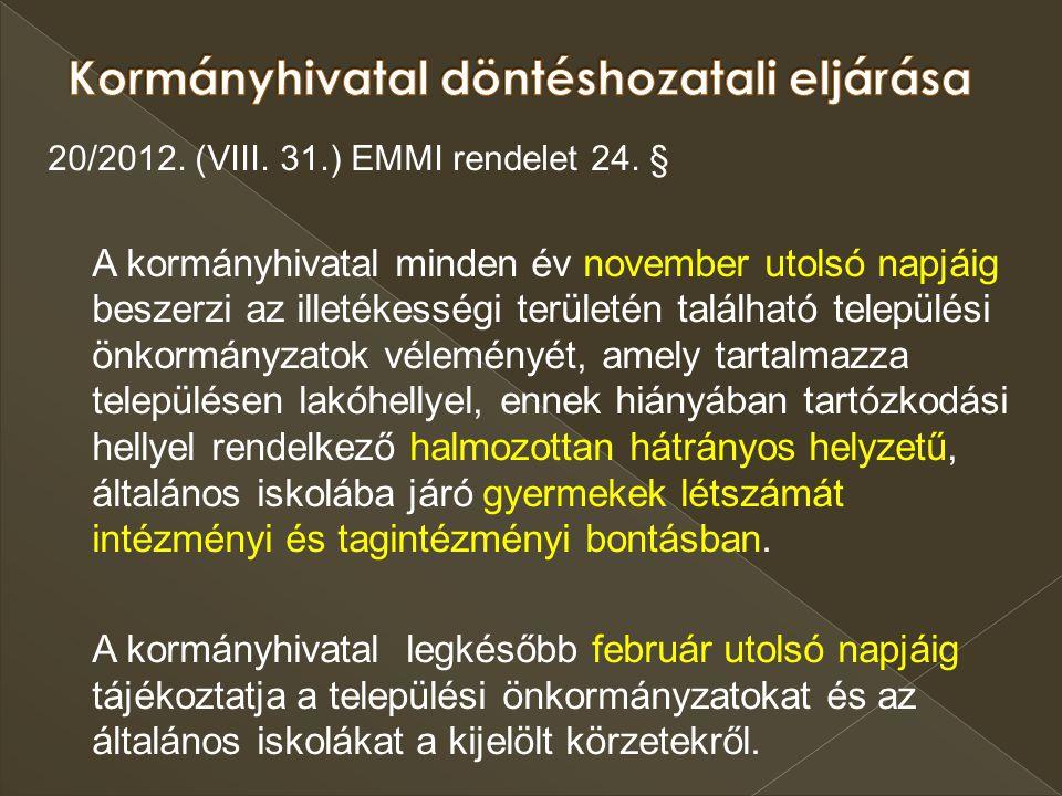 20/2012. (VIII. 31.) EMMI rendelet 24. § A kormányhivatal minden év november utolsó napjáig beszerzi az illetékességi területén található települési ö