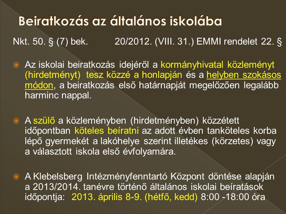 Nkt. 50. § (7) bek. 20/2012. (VIII. 31.) EMMI rendelet 22. §  Az iskolai beiratkozás idejéről a kormányhivatal közleményt (hirdetményt) tesz közzé a