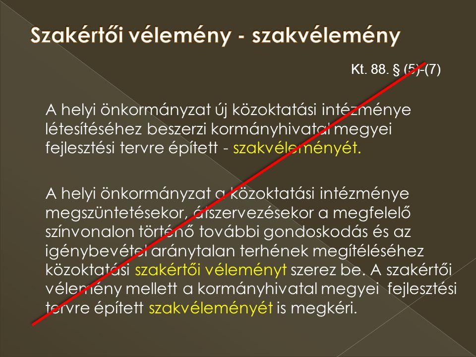 Kt. 88. § (5)-(7) A helyi önkormányzat új közoktatási intézménye létesítéséhez beszerzi kormányhivatal megyei fejlesztési tervre épített - szakvélemén