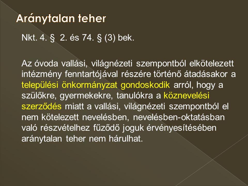 Nkt. 4. § 2. és 74. § (3) bek. Az óvoda vallási, világnézeti szempontból elkötelezett intézmény fenntartójával részére történő átadásakor a települési