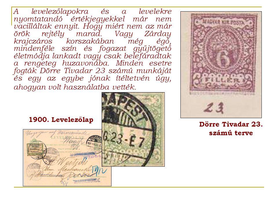A levelezőlapokra és a levelekre nyomtatandó értékjegyekkel már nem vacilláltak ennyit.