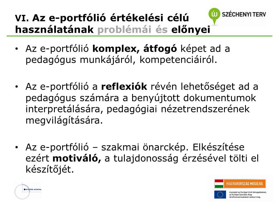 VI. Az e-portfólió értékelési célú használatának problémái és előnyei • Az e-portfólió komplex, átfogó képet ad a pedagógus munkájáról, kompetenciáiró