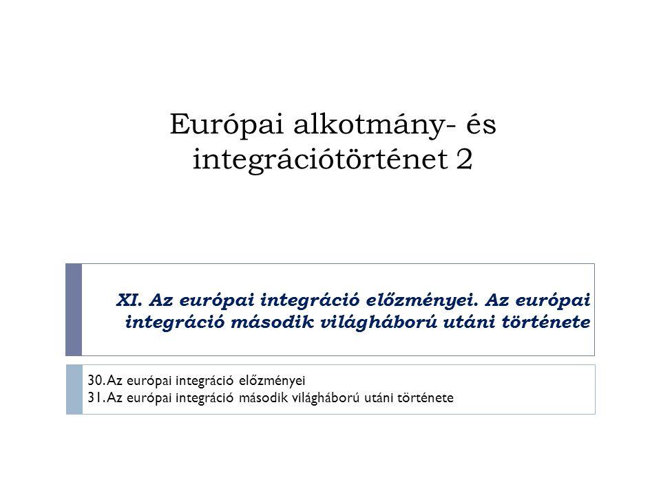 Európai alkotmány- és integrációtörténet 2 XI. Az európai integráció előzményei. Az európai integráció második világháború utáni története 30. Az euró