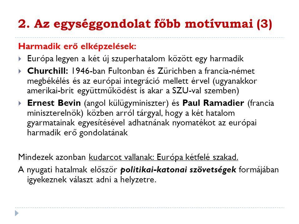 2. Az egységgondolat főbb motívumai (3) Harmadik erő elképzelések:  Európa legyen a két új szuperhatalom között egy harmadik  Churchill: 1946-ban Fu