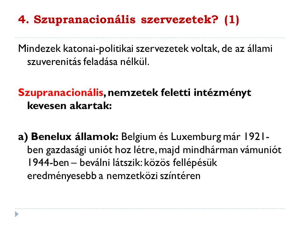 4. Szupranacionális szervezetek? (1) Mindezek katonai-politikai szervezetek voltak, de az állami szuverenitás feladása nélkül. Szupranacionális, nemze