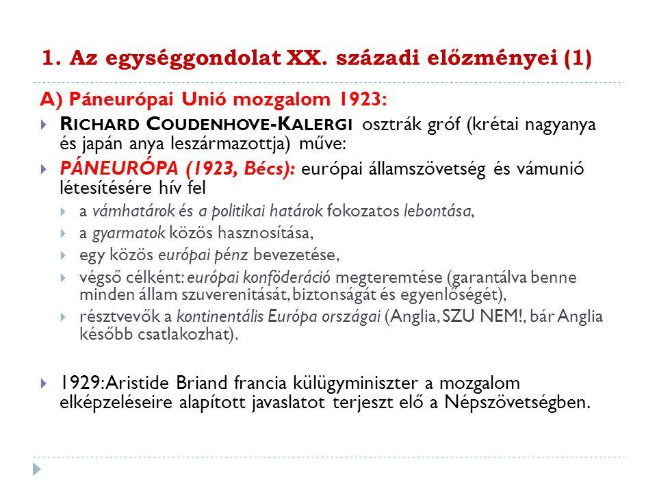 1. Az egységgondolat XX. századi előzményei (1) A) Páneurópai Unió mozgalom 1923:  R ICHARD C OUDENHOVE -K ALERGI osztrák gróf (krétai nagyanya és ja