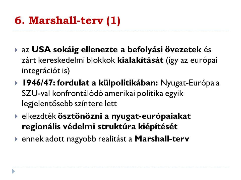 6. Marshall-terv (1)  az USA sokáig ellenezte a befolyási övezetek és zárt kereskedelmi blokkok kialakítását (így az európai integrációt is)  1946/4