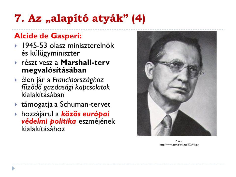 """7. Az """"alapító atyák"""" (4) Alcide de Gasperi:  1945-53 olasz miniszterelnök és külügyminiszter  részt vesz a Marshall-terv megvalósításában  élen já"""