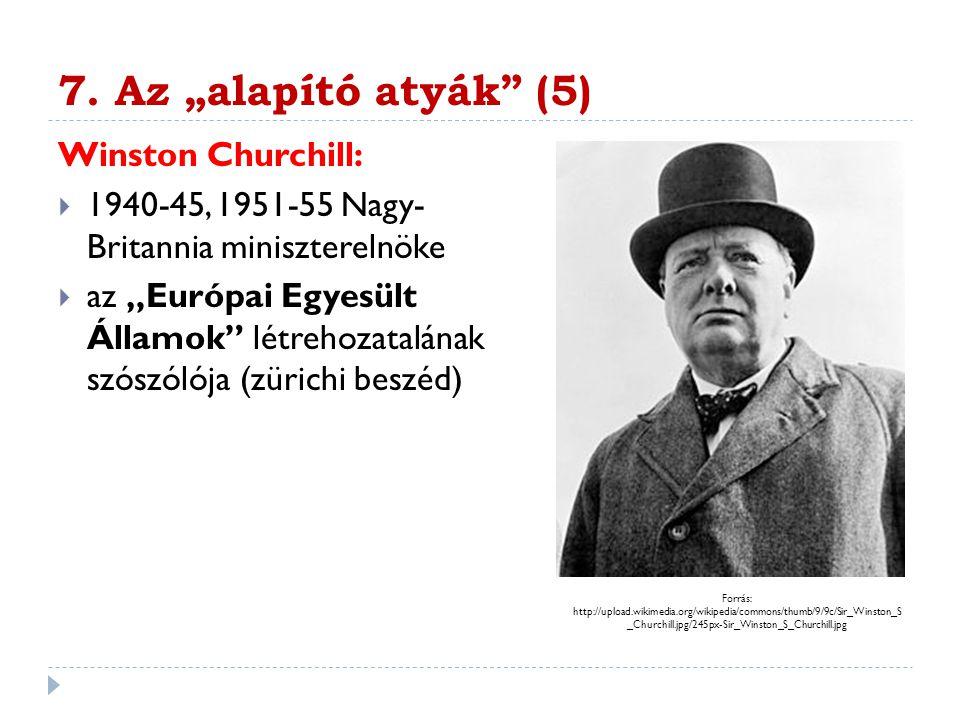 """7. Az """"alapító atyák"""" (5) Winston Churchill:  1940-45, 1951-55 Nagy- Britannia miniszterelnöke  az """"Európai Egyesült Államok"""" létrehozatalának szósz"""