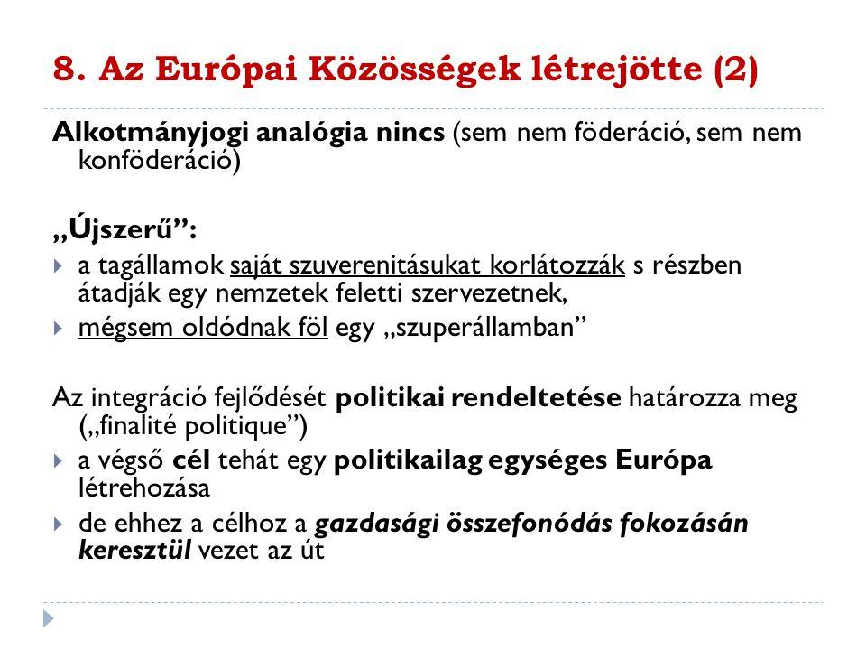"""8. Az Európai Közösségek létrejötte (2) Alkotmányjogi analógia nincs (sem nem föderáció, sem nem konföderáció) """"Újszerű"""":  a tagállamok saját szuvere"""