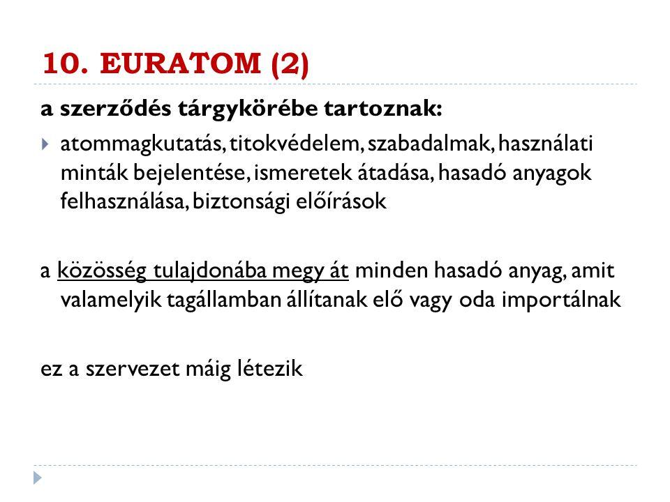 10. EURATOM (2) a szerződés tárgykörébe tartoznak:  atommagkutatás, titokvédelem, szabadalmak, használati minták bejelentése, ismeretek átadása, hasa
