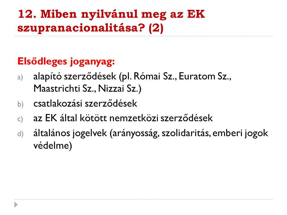 12. Miben nyilvánul meg az EK szupranacionalitása? (2) Elsődleges joganyag: a) alapító szerződések (pl. Római Sz., Euratom Sz., Maastrichti Sz., Nizza