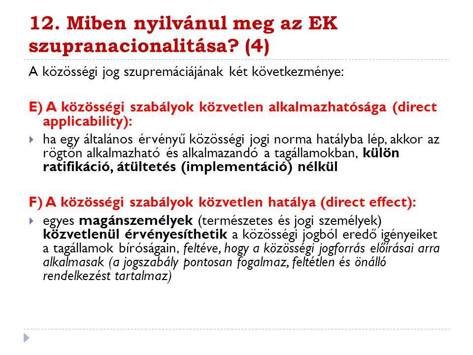12. Miben nyilvánul meg az EK szupranacionalitása? (4) A közösségi jog szupremáciájának két következménye: E) A közösségi szabályok közvetlen alkalmaz