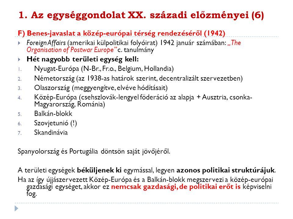 1. Az egységgondolat XX. századi előzményei (6) F) Benes-javaslat a közép-európai térség rendezéséről (1942)  Foreign Affairs (amerikai külpolitikai