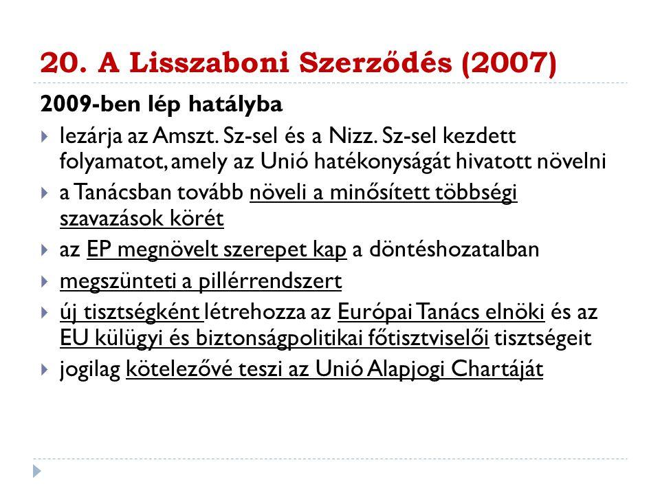 20. A Lisszaboni Szerződés (2007) 2009-ben lép hatályba  lezárja az Amszt. Sz-sel és a Nizz. Sz-sel kezdett folyamatot, amely az Unió hatékonyságát h
