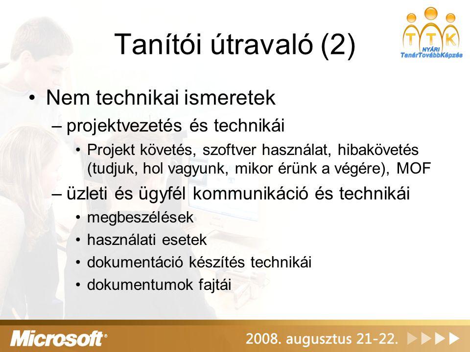 Tanítói útravaló (2) •Nem technikai ismeretek –projektvezetés és technikái •Projekt követés, szoftver használat, hibakövetés (tudjuk, hol vagyunk, mik