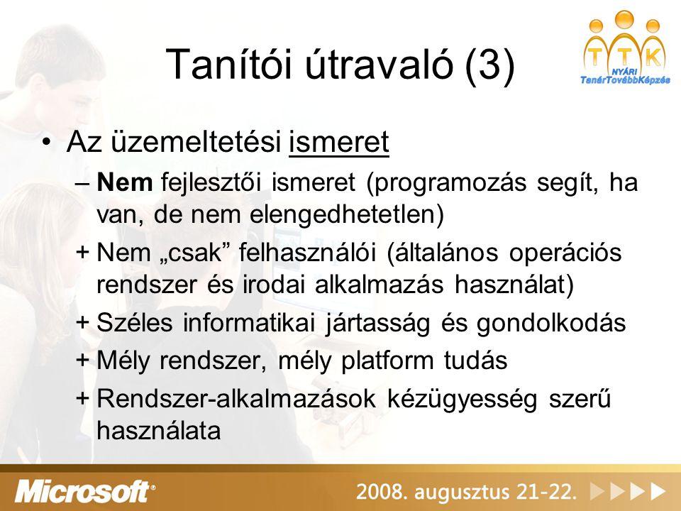 """Tanítói útravaló (3) •Az üzemeltetési ismeret –Nem fejlesztői ismeret (programozás segít, ha van, de nem elengedhetetlen) +Nem """"csak"""" felhasználói (ál"""