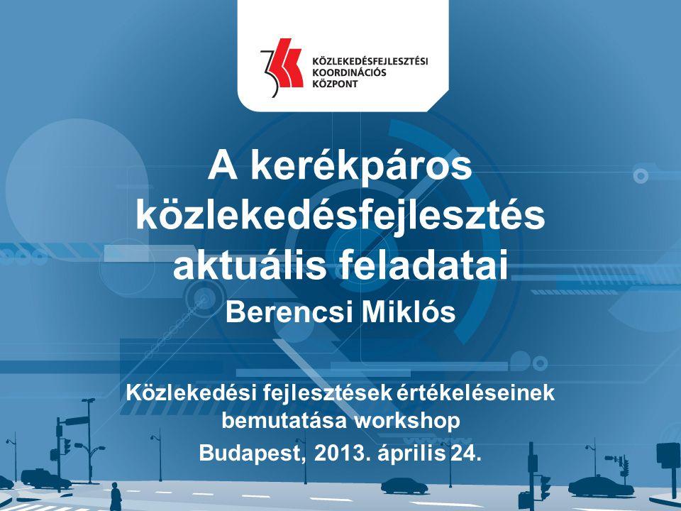 Megoldandó feladatok •Országos és EuroVelo koordináció •Egységes számozási és táblázási rendszer •Bejárható Magyarország Program •Fenntartás-üzemeltetés •Forgalmi és baleseti adatok •Szemléletformálás •…