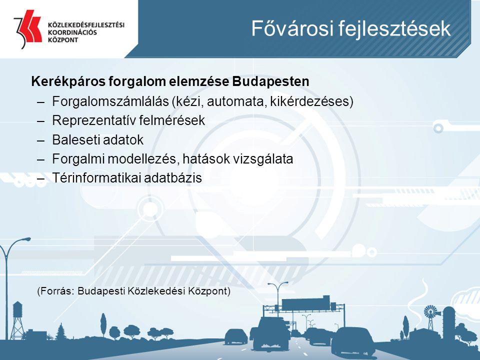 Fővárosi fejlesztések Kerékpáros forgalom elemzése Budapesten –Forgalomszámlálás (kézi, automata, kikérdezéses) –Reprezentatív felmérések –Baleseti ad
