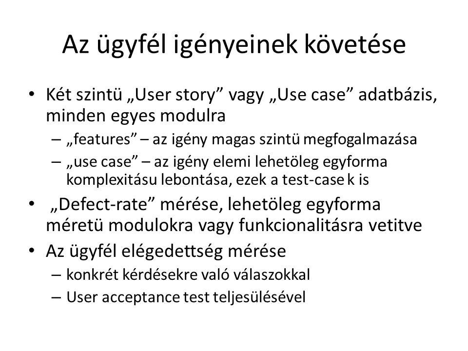 """Az ügyfél igényeinek követése • Két szintü """"User story"""" vagy """"Use case"""" adatbázis, minden egyes modulra – """"features"""" – az igény magas szintü megfogalm"""