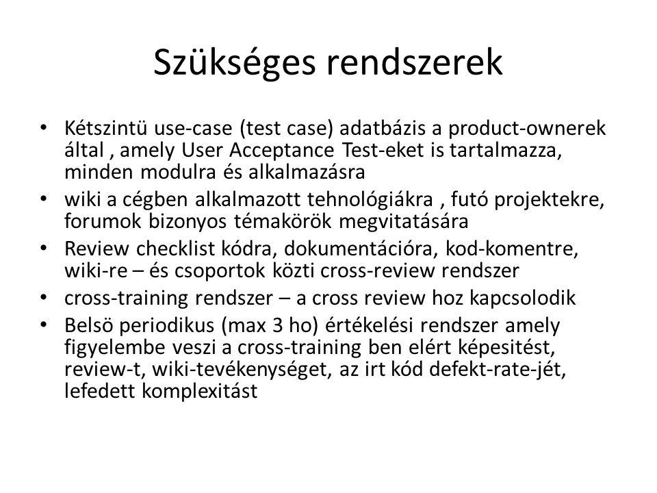 Szükséges rendszerek • Kétszintü use-case (test case) adatbázis a product-ownerek által, amely User Acceptance Test-eket is tartalmazza, minden modulr