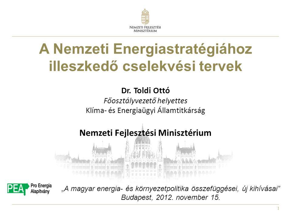 1 A Nemzeti Energiastratégiához illeszkedő cselekvési tervek Dr. Toldi Ottó Főosztályvezető helyettes Klíma- és Energiaügyi Államtitkárság Nemzeti Fej