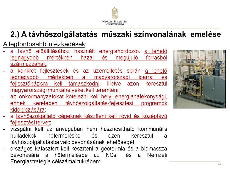 16 2.) A távhőszolgálatatás műszaki színvonalának emelése A legfontosabb intézkedések : -a távhő előállításához használt energiahordozók a lehető legn