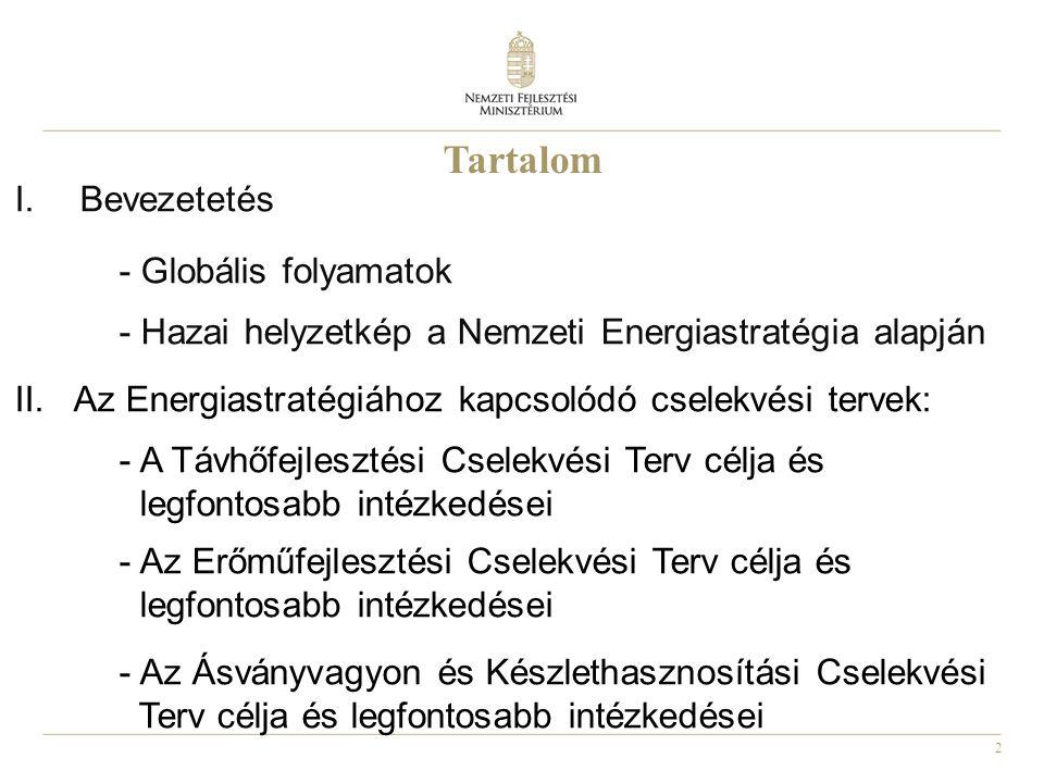 2 Tartalom I.Bevezetetés - Globális folyamatok - Hazai helyzetkép a Nemzeti Energiastratégia alapján II. Az Energiastratégiához kapcsolódó cselekvési