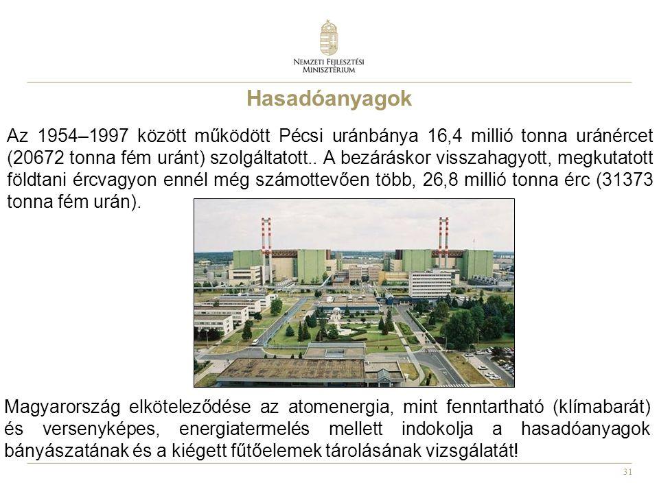 31 Hasadóanyagok Az 1954–1997 között működött Pécsi uránbánya 16,4 millió tonna uránércet (20672 tonna fém uránt) szolgáltatott.. A bezáráskor visszah