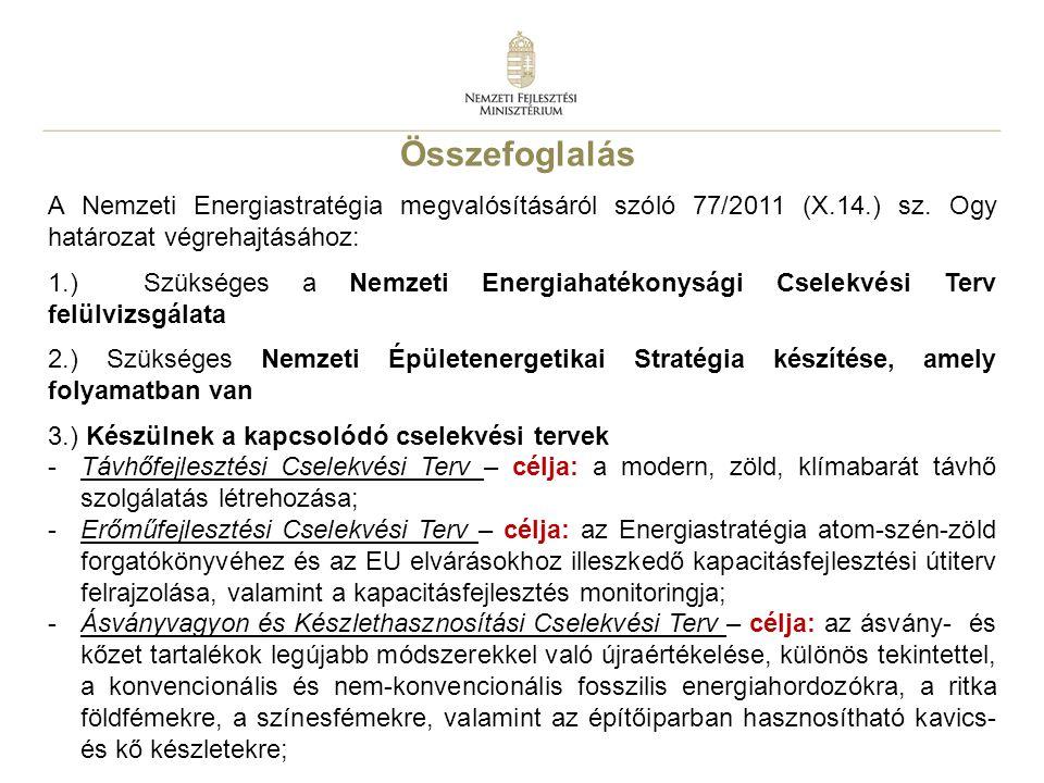 33 Összefoglalás A Nemzeti Energiastratégia megvalósításáról szóló 77/2011 (X.14.) sz. Ogy határozat végrehajtásához: 1.) Szükséges a Nemzeti Energiah