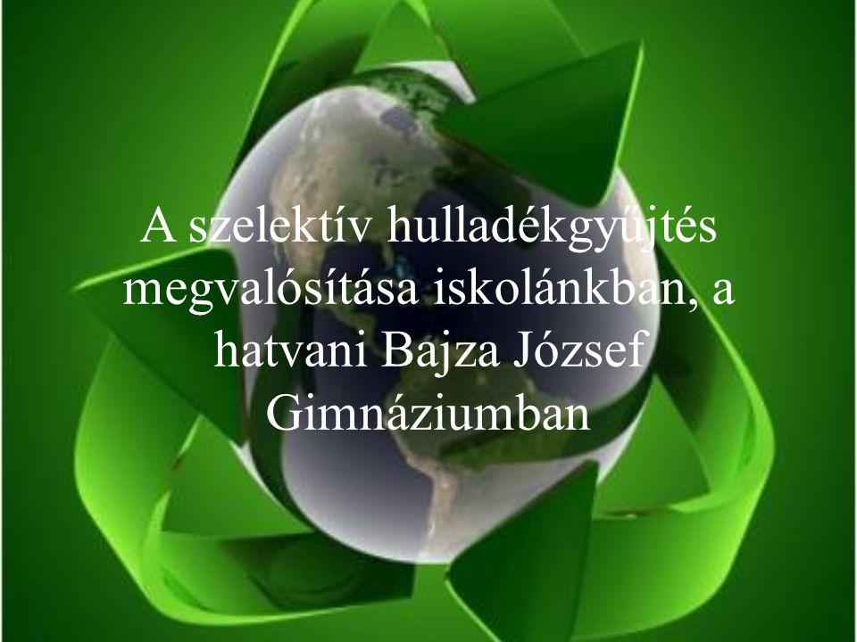 A szelektív hulladékgyűjtés megvalósítása iskolánkban, a hatvani Bajza József Gimnáziumban