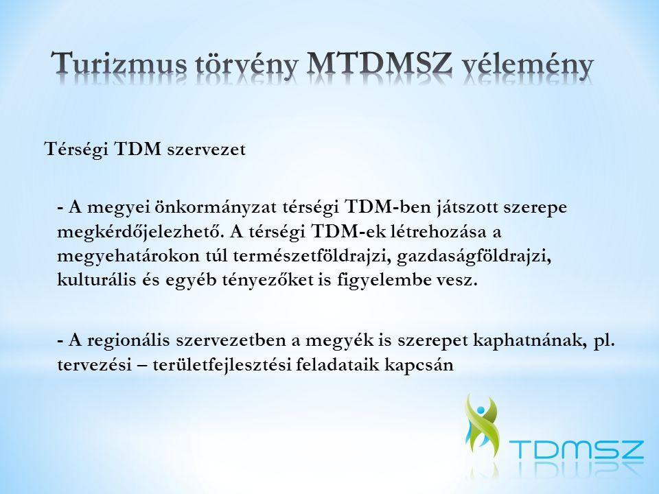 Helyi TDM szervezet A törvénytervezetben felvázoltak szakmailag megfelelőek az • összetételre, • létrehozásra, • döntéshozatali folyamatra vonatkozóan.