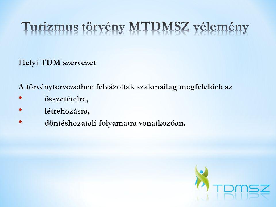 Helyi TDM szervezet A törvénytervezetben felvázoltak szakmailag megfelelőek az • összetételre, • létrehozásra, • döntéshozatali folyamatra vonatkozóan