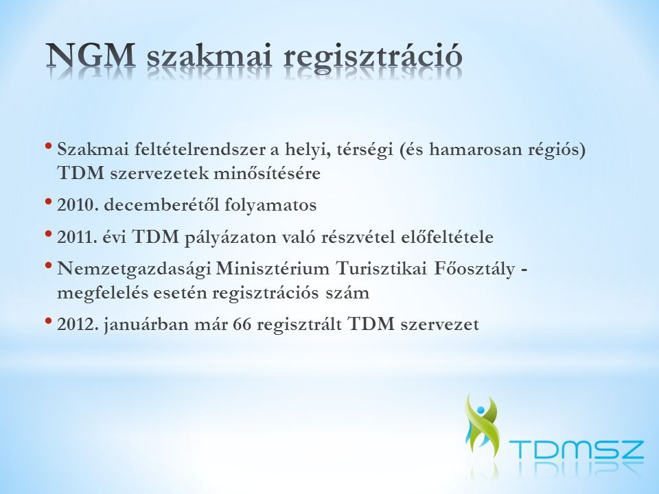 • Szakmai feltételrendszer a helyi, térségi (és hamarosan régiós) TDM szervezetek minősítésére • 2010. decemberétől folyamatos • 2011. évi TDM pályáza