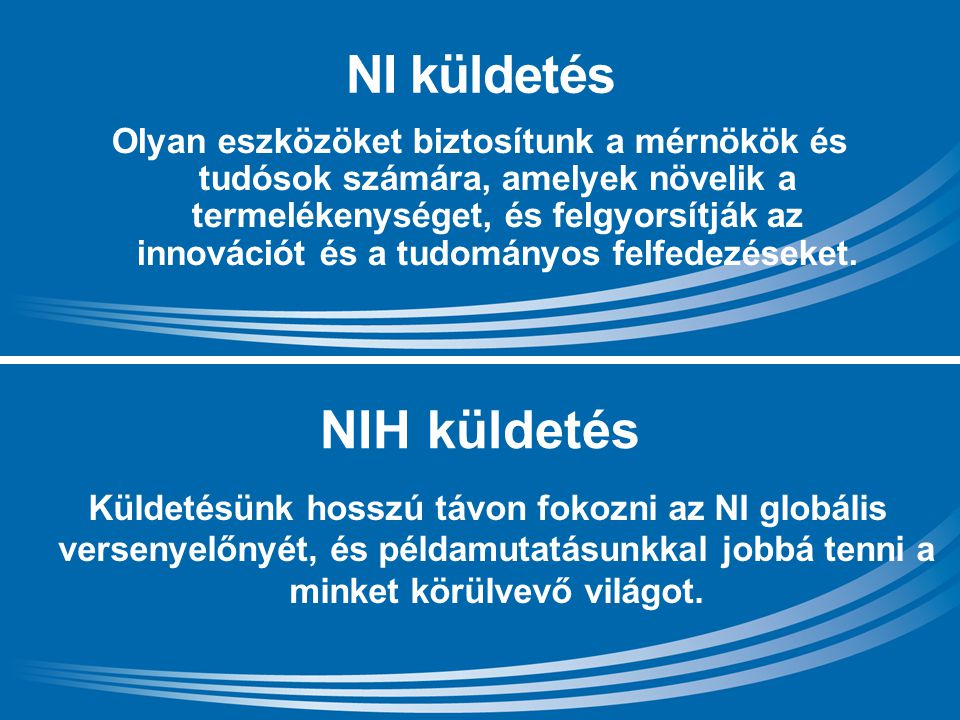17 ni.com | NI CONFIDENTIAL NI küldetés Olyan eszközöket biztosítunk a mérnökök és tudósok számára, amelyek növelik a termelékenységet, és felgyorsítják az innovációt és a tudományos felfedezéseket.