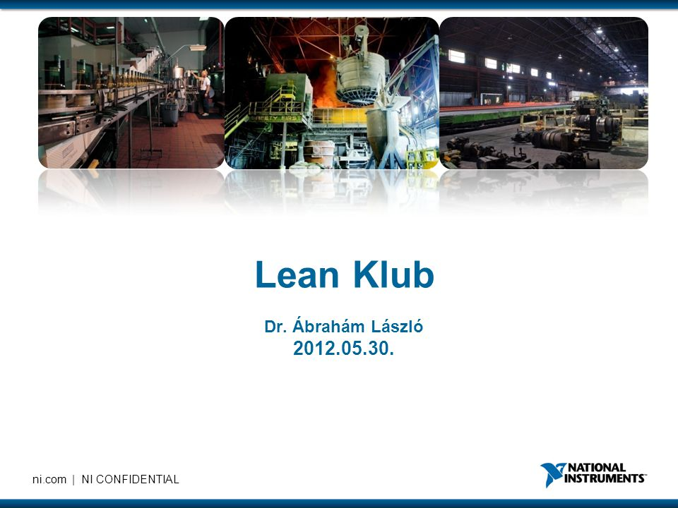ni.com | NI CONFIDENTIAL Lean Klub Dr. Ábrahám László 2012.05.30.