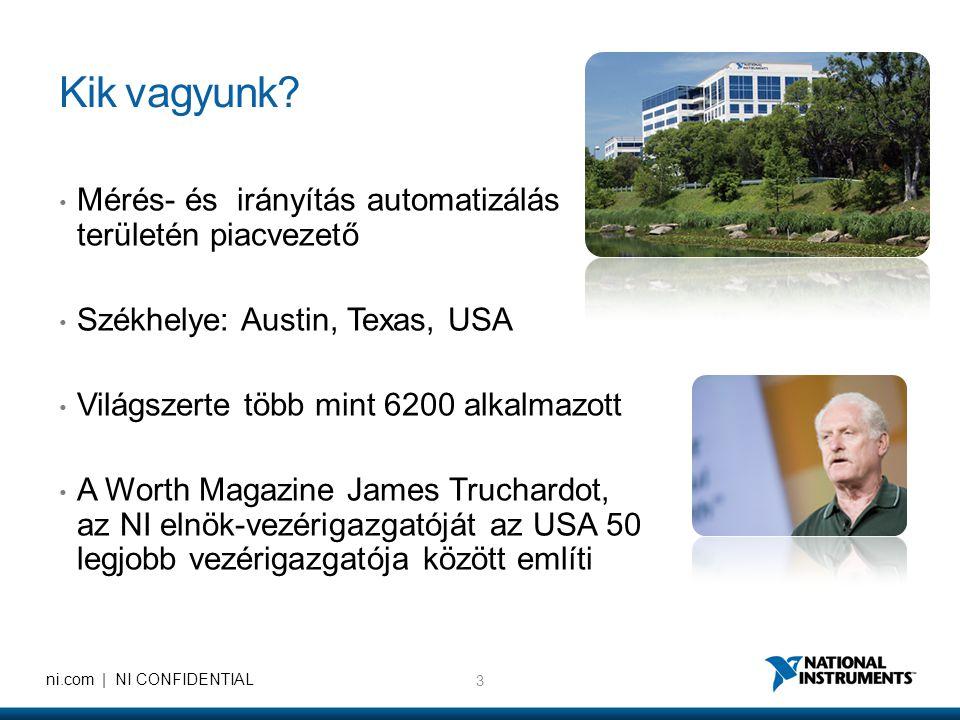 4 ni.com   NI CONFIDENTIAL National Instruments •Gyártás az USA-ban és Magyarországon (Debrecenben folyik a hardver termelés 92%-a nyolc gyártósoron) •Logisztikai központok (Japán, Debrecen) •Több mint 50 értékesítési iroda világszerte •K+F központok USA-ban, Németországban, Kínában, Indiában, Dániában és Kolozsváron (több, mint 2000 fő)