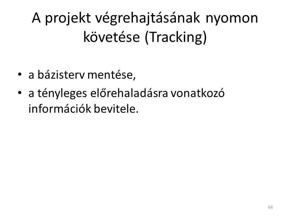 A projekt végrehajtásának nyomon követése (Tracking) • a bázisterv mentése, • a tényleges előrehaladásra vonatkozó információk bevitele. 64