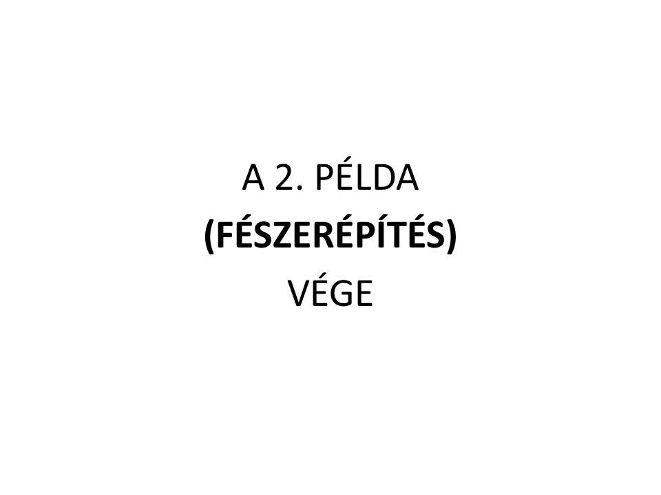 A 2. PÉLDA (FÉSZERÉPÍTÉS) VÉGE