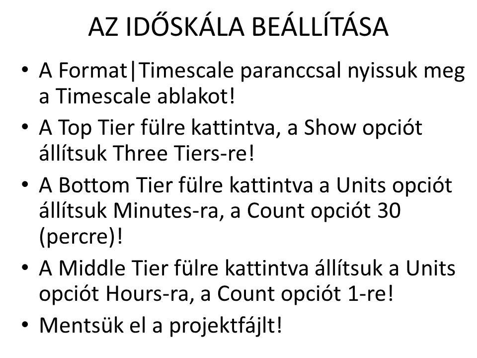 AZ IDŐSKÁLA BEÁLLÍTÁSA • A Format|Timescale paranccsal nyissuk meg a Timescale ablakot! • A Top Tier fülre kattintva, a Show opciót állítsuk Three Tie