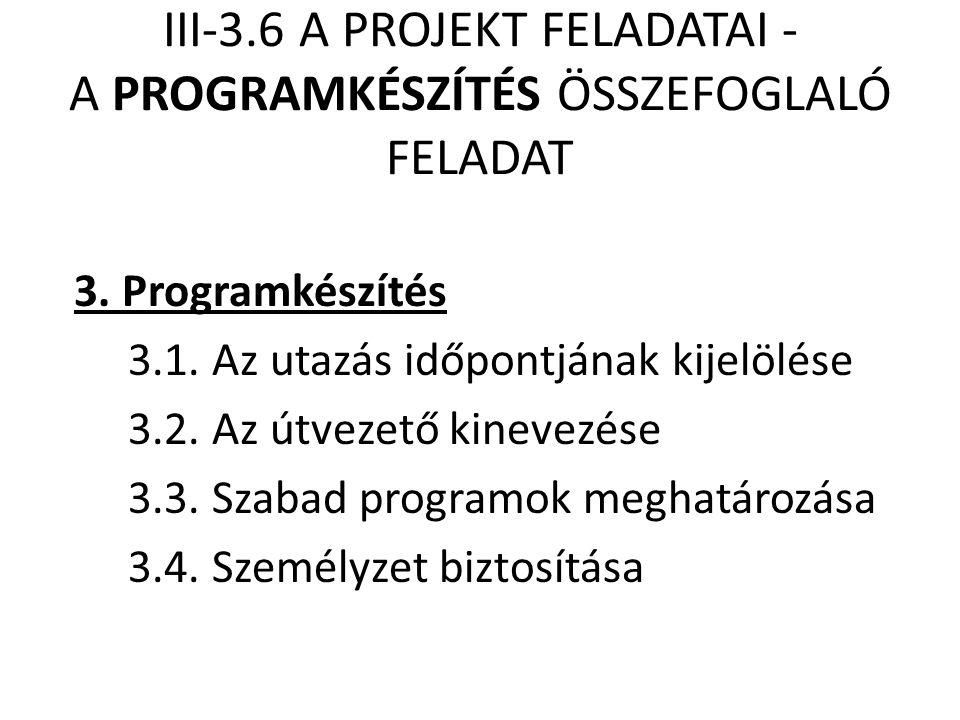 III-3.6 A PROJEKT FELADATAI - A PROGRAMKÉSZÍTÉS ÖSSZEFOGLALÓ FELADAT 3. Programkészítés 3.1. Az utazás időpontjának kijelölése 3.2. Az útvezető kineve