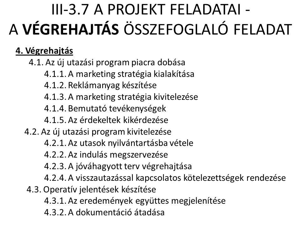 III-3.7 A PROJEKT FELADATAI - A VÉGREHAJTÁS ÖSSZEFOGLALÓ FELADAT 4. Végrehajtás 4.1. Az új utazási program piacra dobása 4.1.1. A marketing stratégia