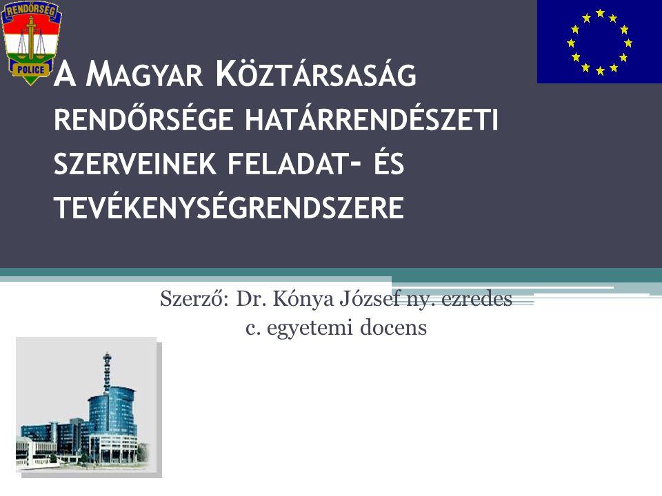 A M AGYAR K ÖZTÁRSASÁG RENDŐRSÉGE HATÁRRENDÉSZETI SZERVEINEK FELADAT - ÉS TEVÉKENYSÉGRENDSZERE Szerző: Dr. Kónya József ny. ezredes c. egyetemi docens