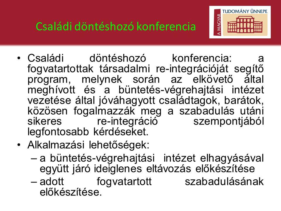 Családi döntéshozó konferencia •Családi döntéshozó konferencia: a fogvatartottak társadalmi re-integrációját segítő program, melynek során az elkövető