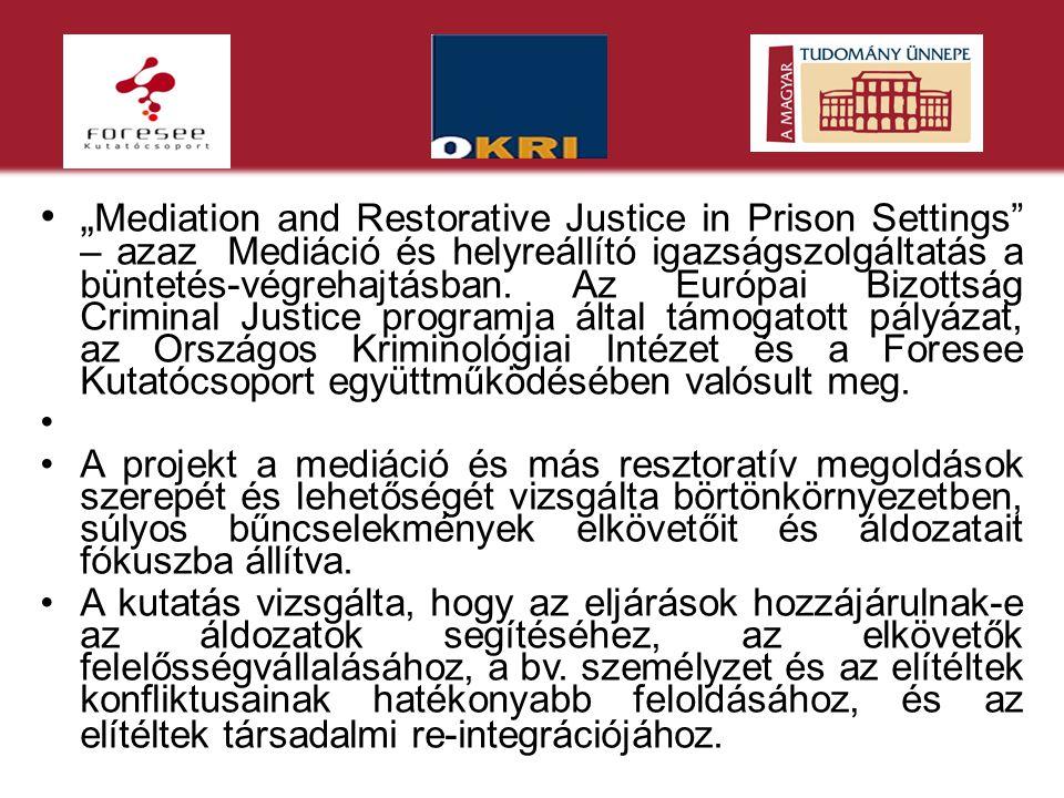 """•"""" Mediation and Restorative Justice in Prison Settings"""" – azaz Mediáció és helyreállító igazságszolgáltatás a büntetés-végrehajtásban. Az Európai Biz"""