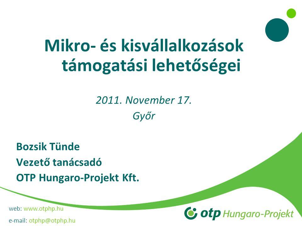 web: www.otphp.hu e-mail: otphp@otphp.hu Mikro- és kisvállalkozások támogatási lehetőségei 2011. November 17. Győr Bozsik Tünde Vezető tanácsadó OTP H