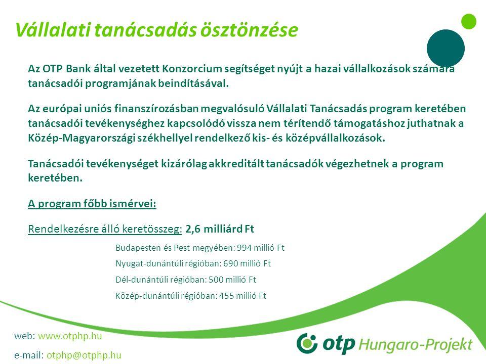 web: www.otphp.hu e-mail: otphp@otphp.hu Vállalati tanácsadás ösztönzése Az OTP Bank által vezetett Konzorcium segítséget nyújt a hazai vállalkozások számára tanácsadói programjának beindításával.