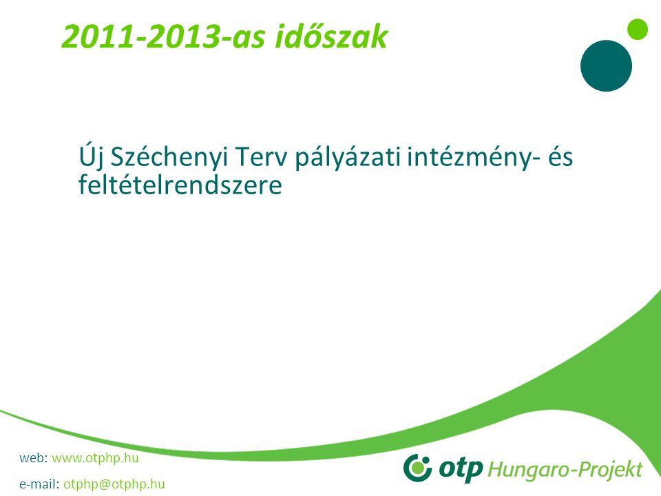 web: www.otphp.hu e-mail: otphp@otphp.hu 2011-2013-as időszak Új Széchenyi Terv pályázati intézmény- és feltételrendszere