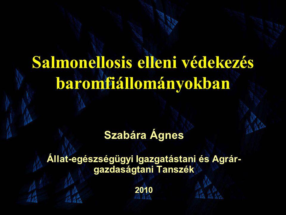 Salmonellosis elleni védekezés baromfiállományokban Szabára Ágnes Állat-egészségügyi Igazgatástani és Agrár- gazdaságtani Tanszék 2010