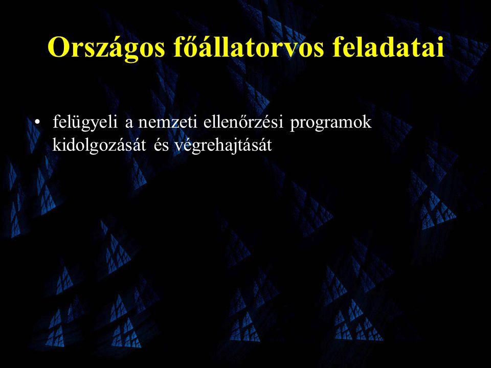 Országos főállatorvos feladatai •felügyeli a nemzeti ellenőrzési programok kidolgozását és végrehajtását
